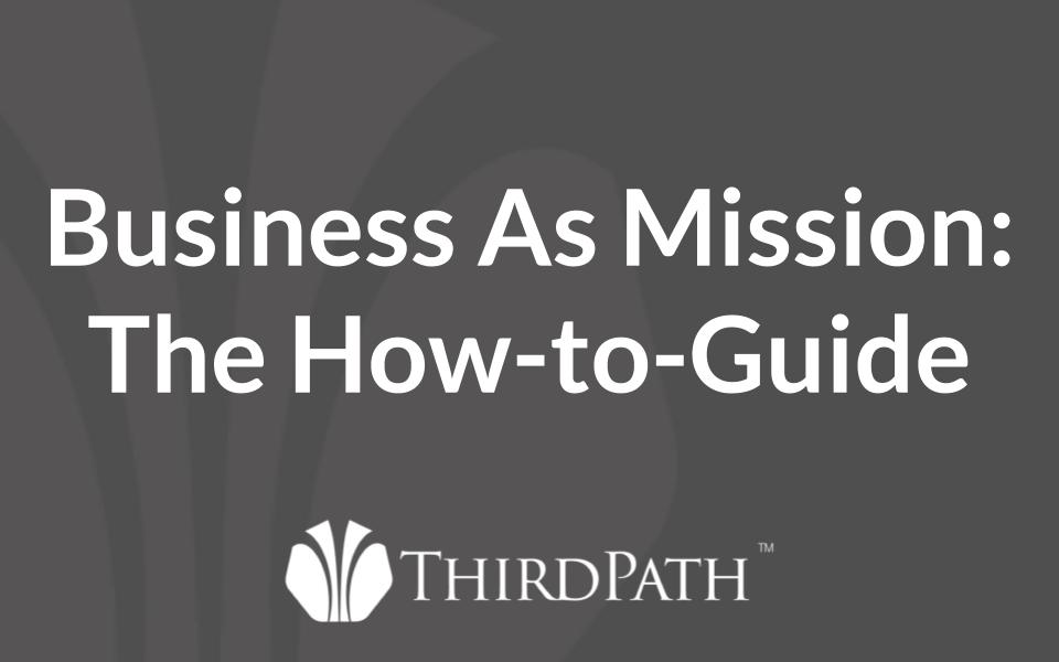 Business As Mission (BAM): The How-To Guide