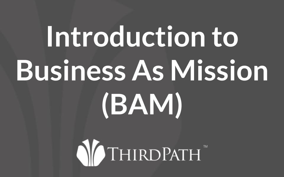 Introduction to Business as Mission (BAM)