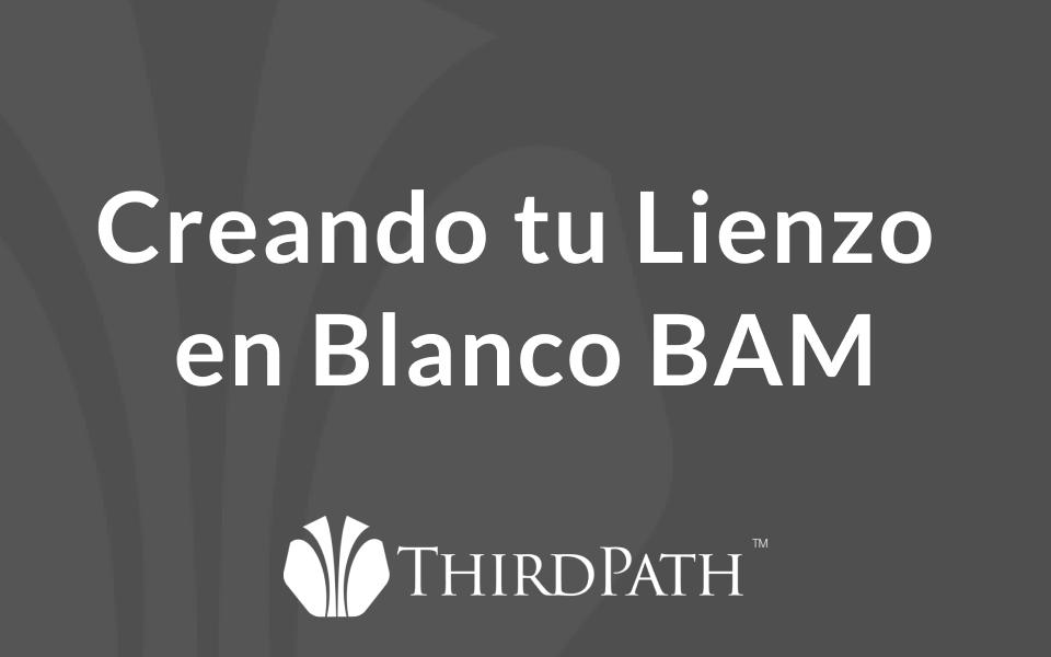 Creando tu Lienzo en Blanco BAM