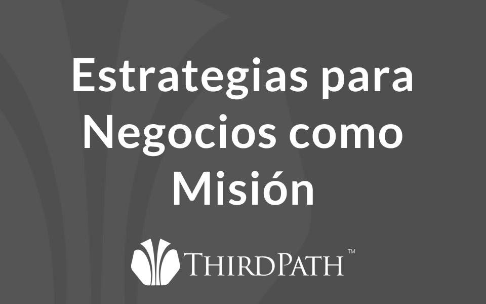 Estrategias para Negocios como Misión