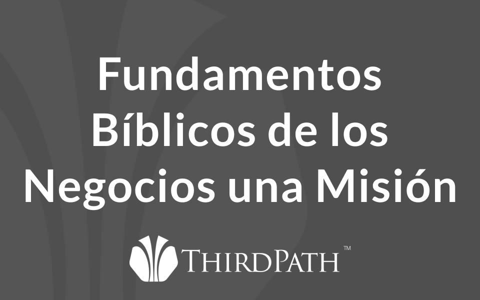 Fundamentos Bíblicos de los Negocios una Misión