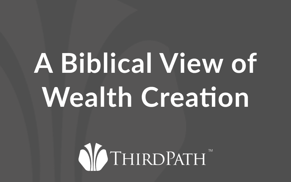 A Biblical View of Wealth Creation